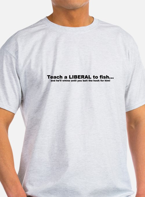 Teach a LIBERAL to fish T-Shirt