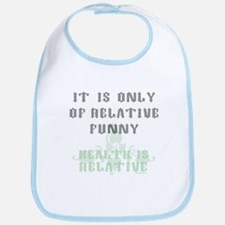 It Is Only Of Relative Funny Bib