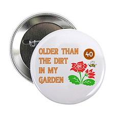 """Gardener's 40th Birthday 2.25"""" Button"""
