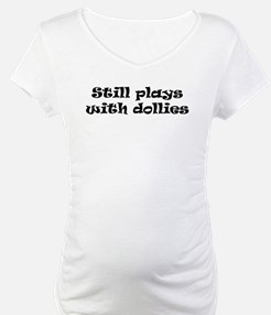 Still plays with dollies Shirt