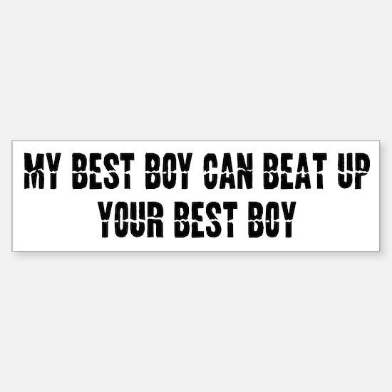 My Best Boy can beat up... Bumper Bumper Bumper Sticker