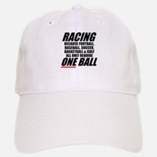 Why racing is a REAL sport Baseball Baseball Cap