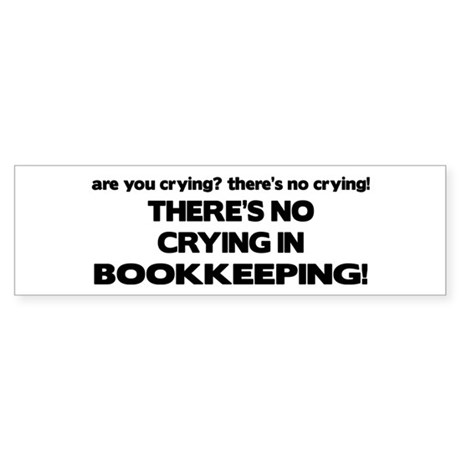 There's No Crying in Bookkeeping Bumper Sticker
