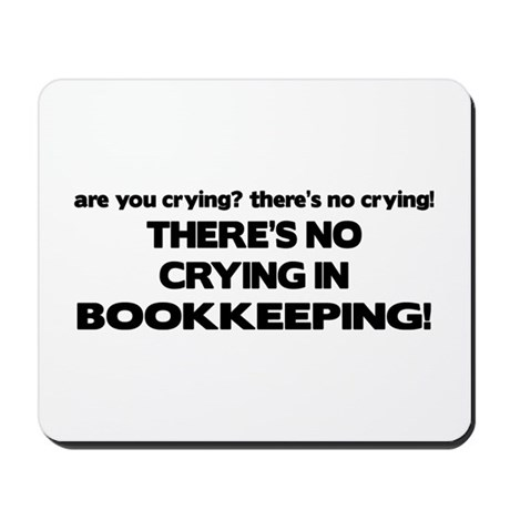 There's No Crying in Bookkeeping Mousepad