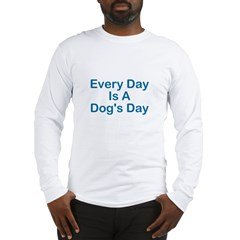 Every Day Is A Dog's Day Long Sleeve T-Shirt