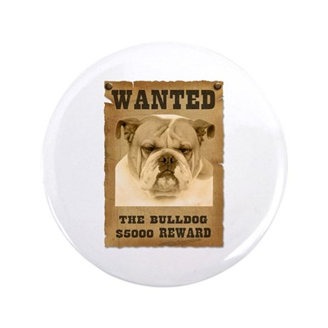 """""""Wanted"""" Bulldog 3.5"""" Button"""