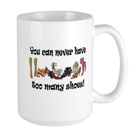 You can never have too many s Large Mug