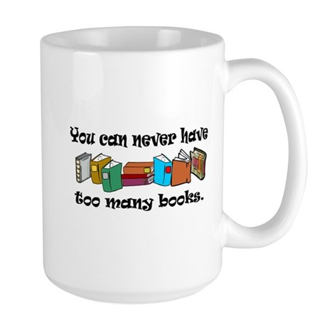 You can never have too many b Large Mug