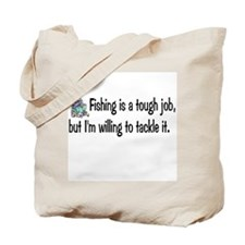 Fishing is tough job Tote Bag