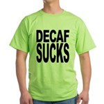 Decaf Sucks Green T-Shirt