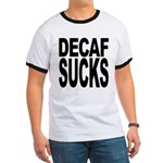Decaf Sucks Ringer T