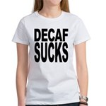 Decaf Sucks Women's T-Shirt