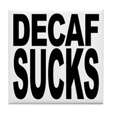 Decaf Sucks Tile Coaster