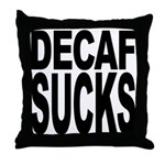 Decaf Sucks Throw Pillow