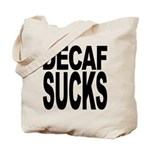 Decaf Sucks Tote Bag