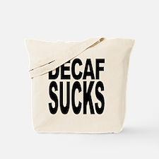 Decaf Sucks Tote Bag