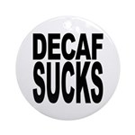 Decaf Sucks Ornament (Round)