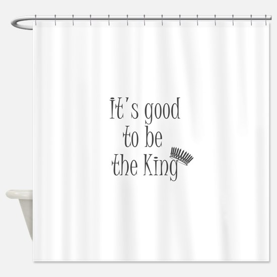 It's good to be the king Shower Curtain