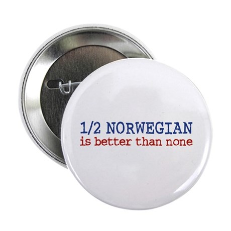 "Half Norwegian Is Better Than None 2.25"" Button"