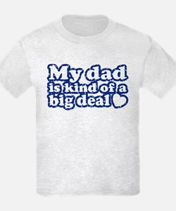My Dad is Kind of a Big Deal T-Shirt
