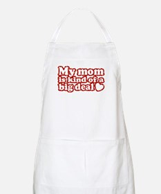 My Mom is Kind of a Big Deal BBQ Apron