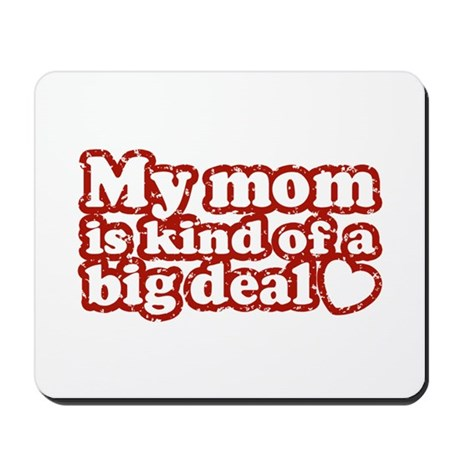 My Mom is Kind of a Big Deal Mousepad