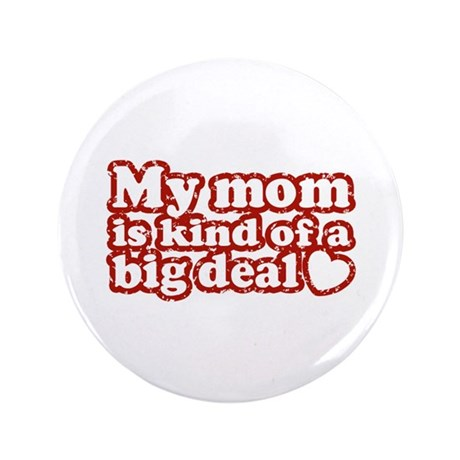 """My Mom is Kind of a Big Deal 3.5"""" Button"""