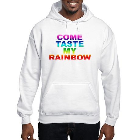 Come Taste My Rainbow Hooded Sweatshirt