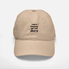 money before, goats now Baseball Baseball Cap
