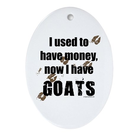 money before, goats now Oval Ornament