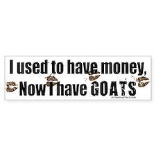 money before, goats now Bumper Bumper Stickers