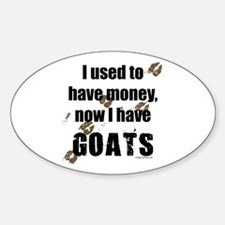 money before, goats now Oval Decal