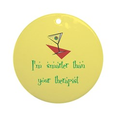 Smarter Than Your Therapist Ornament (Round)
