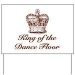 King of the Dance Floor Yard Sign