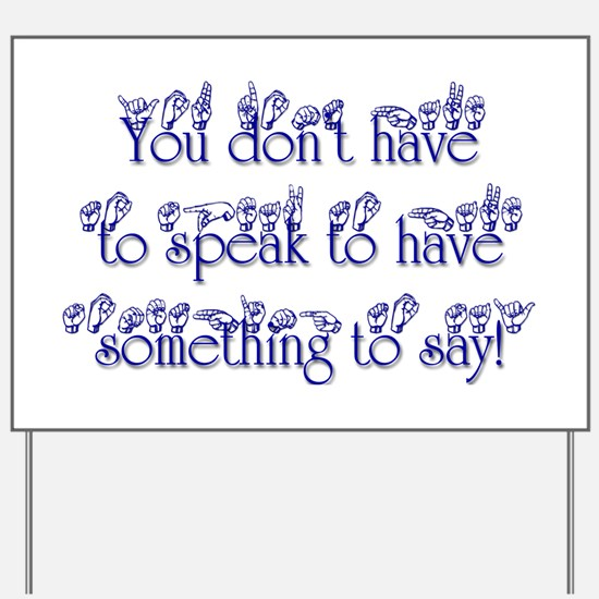 You don't have to speak to ha Yard Sign