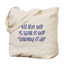 You don't have to speak to ha Tote Bag