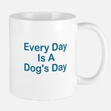 Every Day Is A Dog's Day Mug