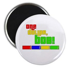 One Dollar, Bob! Magnet