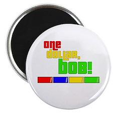 "One Dollar, Bob! 2.25"" Magnet (100 pack)"