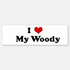 I Love My Woody Bumper Bumper Bumper Sticker