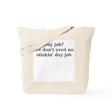 Day job? We don't need no... Tote Bag