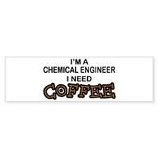 Chemical Engineer Need Coffee Bumper Bumper Sticker