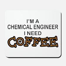 Chemical Engineer Need Coffee Mousepad