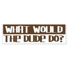 What Would The Dude Do? Bumper Bumper Sticker