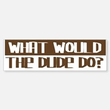 What Would The Dude Do? Bumper Car Car Sticker