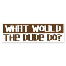What Would The Dude Do? Bumper Car Sticker