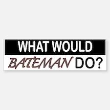 What Would Bateman Do? Bumper Bumper Bumper Sticker