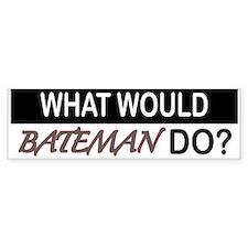 What Would Bateman Do? Bumper Bumper Stickers