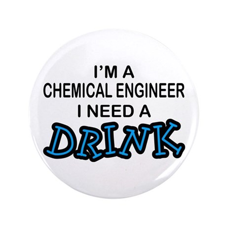 """Chemical Engineer Need a Drink 3.5"""" Button"""