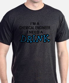 Chemical Engineer Need a Drink T-Shirt